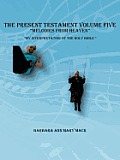 The Present Testament Volume Five Melodies from Heaven