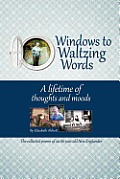 Windows to Waltzing Words: A Lifetime of Thoughts and Moods
