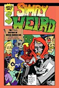 Simply Weird: The (Fake) History of Weird Comics Incorporated, a (Fake) Comic Book Company