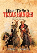 I Used to Be a Texas Ranger: Triumphs and Tribulations of an Old West Lawman