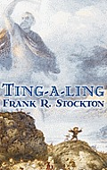 Ting-a-ling by Frank R. Stockton, Fiction, Fantasy & Magic, Legends, Myths, & Fables