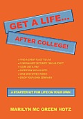 Get a Life... After College!: A Starter Kit for a Life on Your Own
