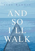And So I'll Walk: And Other Poems