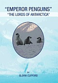 Emperor Penguins: The Lords of Antarctica