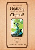 Flying Toward Heaven, in Midair, My Wings Are Clipped!: Nonfiction, Straight from the Heart