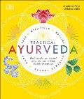 Practical Ayurveda Find Out Who You Are & What You Need to Bring Balance to Your Life
