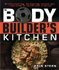 Bodybuilders Kitchen 100 Muscle Building Fat Burning Recipes with Meal Plans to Chisel Your Physiqu