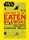 Star Wars How Not to Get Eaten by Ewoks & Other Galactic Survival Skills