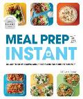 Meal Prep in an Instant 50 Make Ahead Recipes & 7 Prep Plans for Your Instant Pot