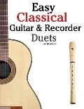 Easy Classical Guitar & Recorder Duets Featuring Music of Bach Mozart Beethoven Wagner & Others for Classical Guitar & Soprano Recorder in S
