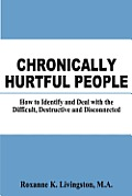 Chronically Hurtful People How to Identify & Deal with the Difficult Destructive & Disconnected