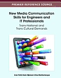 New Media Communication Skills for Engineers and IT Professionals: Trans-National and Trans-Cultural Demands