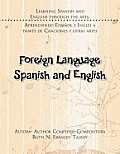 Foreign Language Spanish and English: Learning Spanish and English Through the Arts. Aprendiendo Espanol E Ingles a Traves de Canciones y Otras Artes