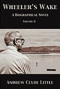 Wheeler's Wake Volume II: A Biographical Novel