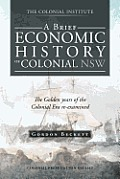 A Brief Economic History of Colonial Nsw: The Golden Years of the Colonial Era Re-Examined