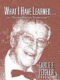 What I Have Learned...: (Or Nonagenarian Natterings)