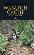 Wasatch Cache: Back to a Time When Life Was a Bit Simpler. When Kids Were Free to Discover Their Own Adventure and Themselves, Which