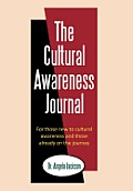 The Cultural Awareness Journal: For Those New to Cultural Awareness and Those Already on the Journey