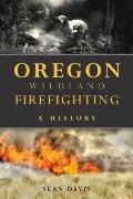 Oregon Wildland Firefighting: A History