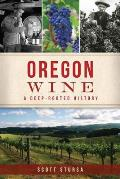 Oregon Wine: A Deep Rooted History