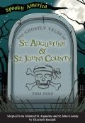 Spooky America||||The Ghostly Tales of St. Augustine and St. Johns County