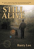 Still Alive: My Journey Through War, Combat and the Struggles of Ptsd. and the Perils of Addiction. (and Stage Four Cancer)