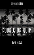 Double or Quits: Two Plays