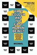 What Colour Was the First Human Being?: Interactive Cure for Insane Telepathic Freemasonry Also Cures Religious Schizophrenia