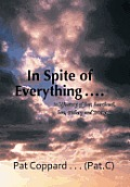 In Spite of Everything ......: 'A Life-Story of Fear, Heartbreak, Love, Trickery and Triumph'