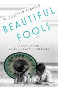 Beautiful Fools The Last Affair of Zelda & Scott Fitzgerald