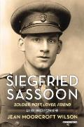 Siegfried Sassoon: Soldier, Poet, Lover, Friend