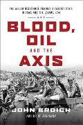 Blood Oil & the Axis The Allied Resistance Against a Fascist State in Iraq & the Levant 1941