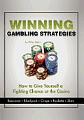 Winning Gambling Strategies: How to Give Yourself a Fighting Chance at the Casino