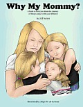 Why My Mommy?: Sharing the Journey of Our Mommy's Breast Cancer