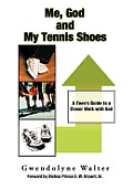 Me, God and My Tennis Shoes: A Teen's Guide to a Closer Walk with God