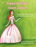 Happy Birthday Sweet Sixteen: A Practical Guide for Planning and Celebrating a Sweet Sixteen