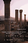 Building Bridges of Time, Places and People: Tombs, Temples & Cities of Egypt, Israel, Greece & Italy, Volume I