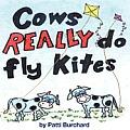 Cows Really Do Fly Kites: Patti Burchard
