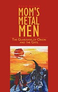 Mom's Metal Men: The Guardians of Orion and the Gate.
