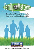 Family Matters: Devotional Thoughts to Help You Love and Lead Your Kids