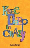 Knee Deep in Crazy