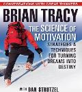 The Science of Motivation: Strategies and Techniques for Turning Dreams Into Destiny