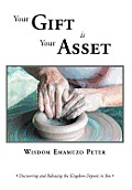 Your Gift Is Your Asset: Discovering and Releasing the Kingdom Deposit in You