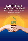 Faith-Based Reconciliation: A Religious Framework for Peacemaking and Conflict Resolution