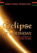Eclipse at Noonday: Biafra, Diaries of Unwritten Stories