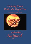 Dancing Moon Under the Peepal Tree: A Novel Set in Trinidad at Fifty