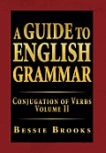 A Guide to English Grammar: Conjugation of Verbs Volume II