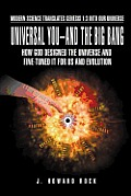 Universal You-And the Big Bang: How God Designed the Universe and Fine-Tuned It for Us and Evolution
