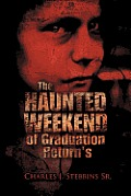 The Haunted Weekend of Graduation Return's: Ten Years Later