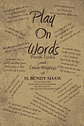 Play On Words: Poems, Lyrics, and Other Writings of H. Bundy Shaw
